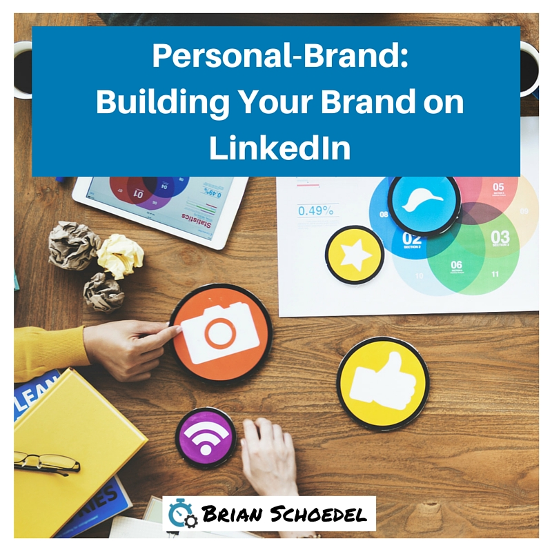 Building-Your-Personal-Brand-On-LinkedIn-Social-Media-Brian-Schoedel