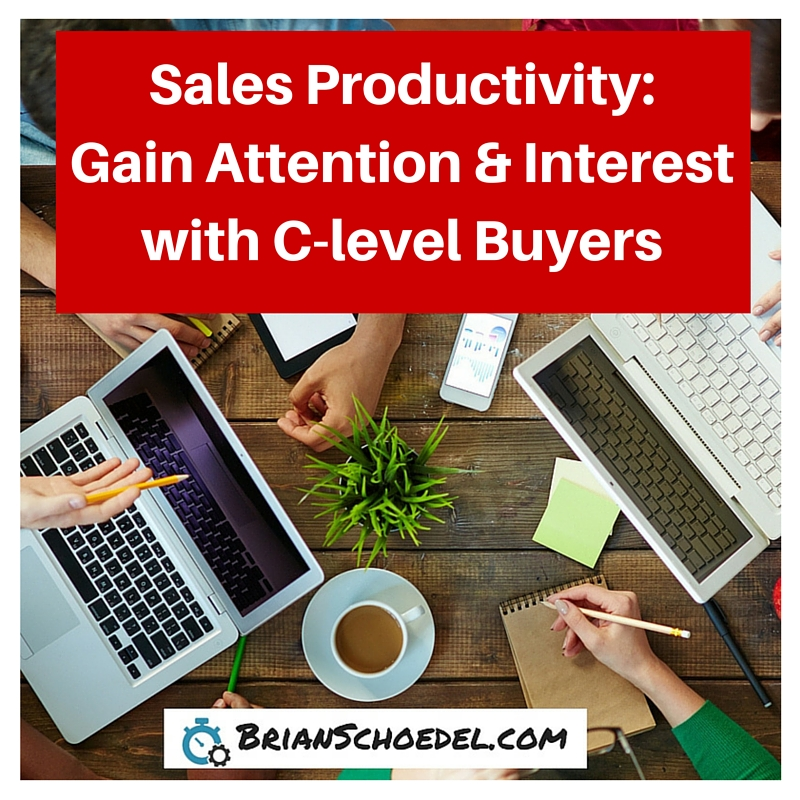Sales-Productivity-Gain-More-Attention-and-Interest-with-C-level-Buyers-Brian-Schoedel